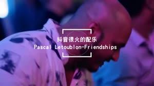 抖音热门歌曲Pascal Letoublon-Friendships (Original Mix) DJ